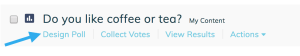 Click the Design Poll link under your poll's name to edit the poll.